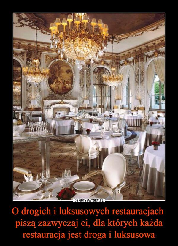 O drogich i luksusowych restauracjach piszą zazwyczaj ci, dla których każda restauracja jest droga i luksusowa –