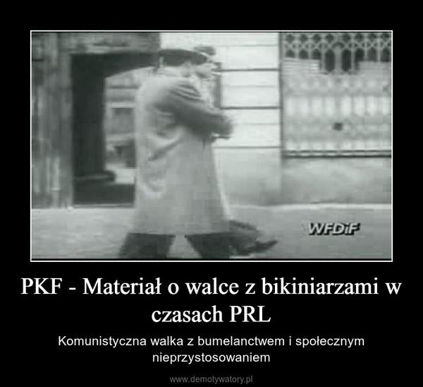 PKF - Materiał o walce z bikiniarzami w czasach PRL – Komunistyczna walka z bumelanctwem i społecznym nieprzystosowaniem