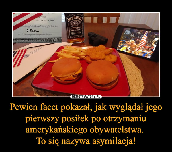 Pewien facet pokazał, jak wyglądał jego pierwszy posiłek po otrzymaniu amerykańskiego obywatelstwa. To się nazywa asymilacja! –