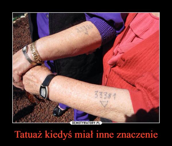 Tatuaż Kiedyś Miał Inne Znaczenie Demotywatorypl