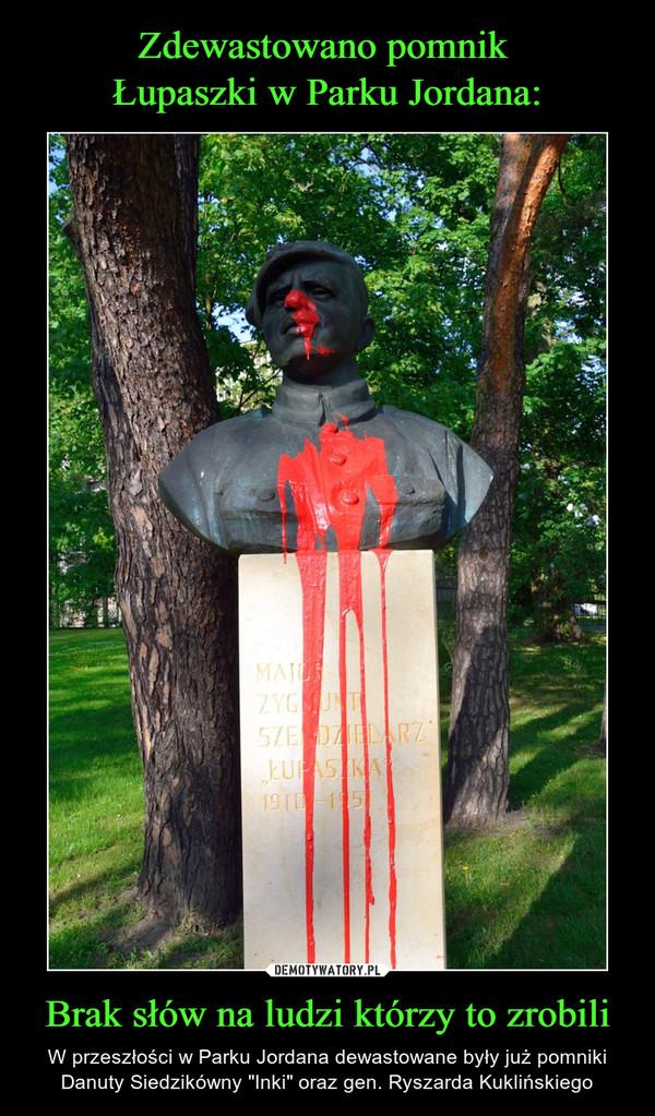 """Brak słów na ludzi którzy to zrobili – W przeszłości w Parku Jordana dewastowane były już pomniki Danuty Siedzikówny """"Inki"""" oraz gen. Ryszarda Kuklińskiego"""