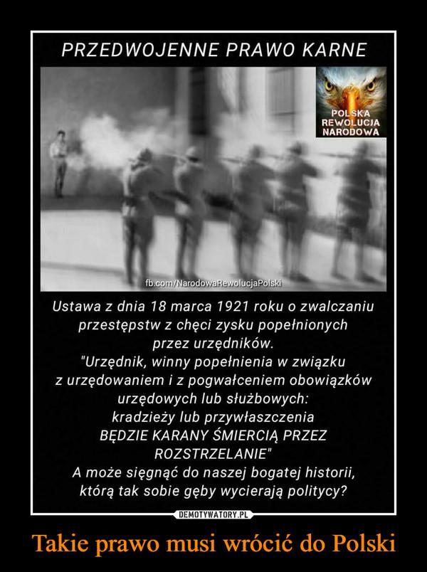 """Takie prawo musi wrócić do Polski –  PRZEDWOJENNE PRAWO KARNEPOLSKAREWOLUCIANARODOWAfb.com/NarodowaRewolucjaPolskiUstawa z dnia 18 marca 1921 roku o zwalczaniuprzestępstw z chęci zysku popefnionychprzez urzędników.""""Urzędnik, winny popełnienia w związkuz urzędowaniem i z pogwałceniem obowiązkówurzędowych lub służbowych:kradzieży lub przywłaszczeniaBĘDZIE KARANY SMIERCIA PRZEZROZSTRZELANIE""""A może sięgnąć do naszej bogatej historii,którą tak sobie gęby wycierają politycy?"""