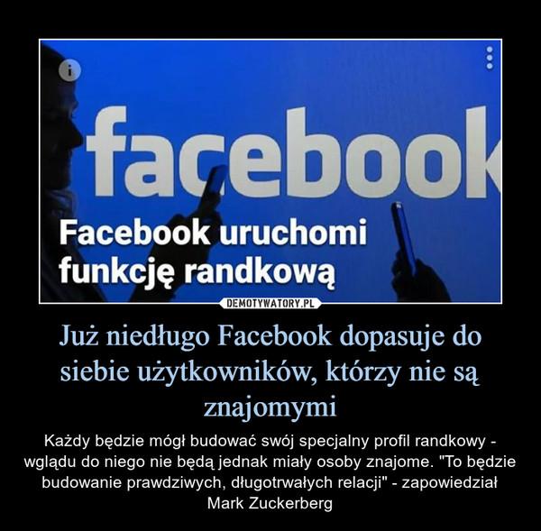 """Już niedługo Facebook dopasuje do siebie użytkowników, którzy nie są znajomymi – Każdy będzie mógł budować swój specjalny profil randkowy - wglądu do niego nie będą jednak miały osoby znajome. """"To będzie budowanie prawdziwych, długotrwałych relacji"""" - zapowiedział Mark Zuckerberg Facebook uruchomi funkcję randkową"""