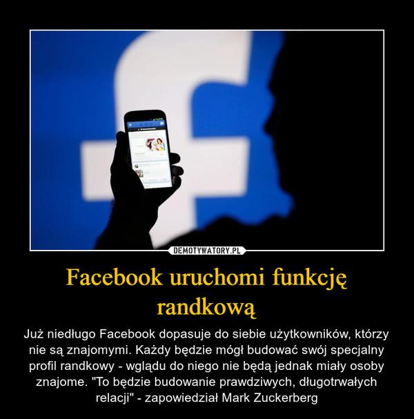 """Facebook uruchomi funkcję randkową – Już niedługo Facebook dopasuje do siebie użytkowników, którzy nie są znajomymi. Każdy będzie mógł budować swój specjalny profil randkowy - wglądu do niego nie będą jednak miały osoby znajome. """"To będzie budowanie prawdziwych, długotrwałych relacji"""" - zapowiedział Mark Zuckerberg"""