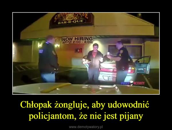 Chłopak żongluje, aby udowodnić policjantom, że nie jest pijany –