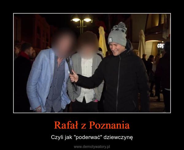 """Rafał z Poznania – Czyli jak """"poderwać"""" dziewczynę"""
