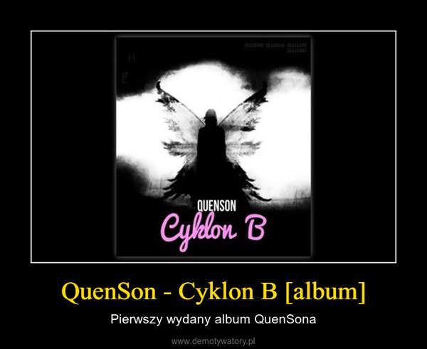 QuenSon - Cyklon B [album] – Pierwszy wydany album QuenSona
