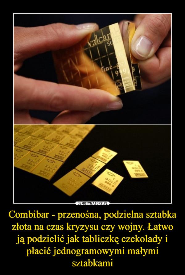 Combibar - przenośna, podzielna sztabka złota na czas kryzysu czy wojny. Łatwo ją podzielić jak tabliczkę czekolady i płacić jednogramowymi małymi sztabkami –