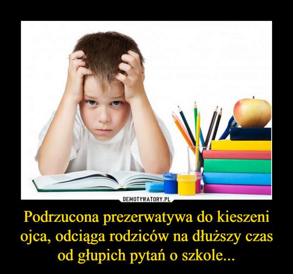 Podrzucona prezerwatywa do kieszeni ojca, odciąga rodziców na dłuższy czas od głupich pytań o szkole... –