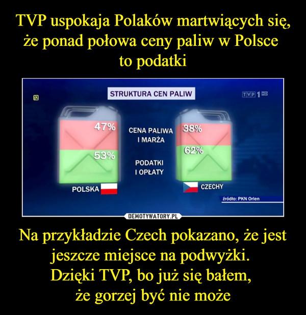 Na przykładzie Czech pokazano, że jest jeszcze miejsce na podwyżki. Dzięki TVP, bo już się bałem, że gorzej być nie może –  STRUKTURA CEN PALIWCENA PALIWA I MARŻAPODATKI I OPŁATYPOLSKA CZECHY