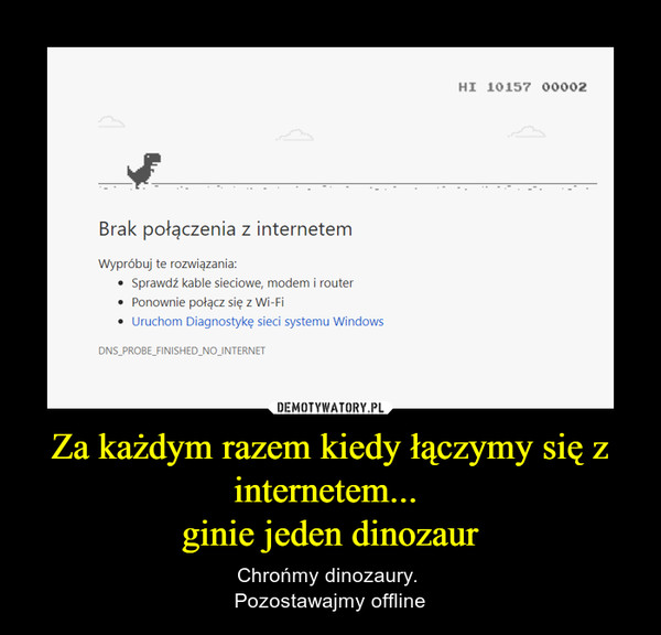 Za każdym razem kiedy łączymy się z internetem... ginie jeden dinozaur – Chrońmy dinozaury. Pozostawajmy offline