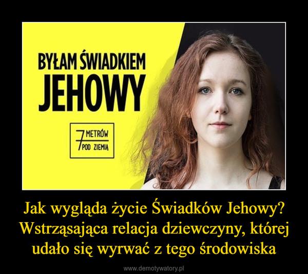 Jak Wygląda życie świadków Jehowy Wstrząsająca Relacja Dziewczyny