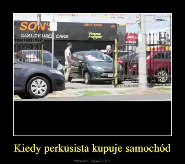Kiedy perkusista kupuje samochód –