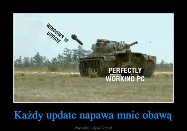 Każdy update napawa mnie obawą –