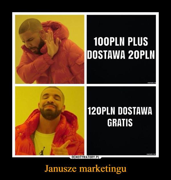 Janusze marketingu –  100PLN PLUSDOSTAWA 20PLN120PLN DOSTAWAGRATIS