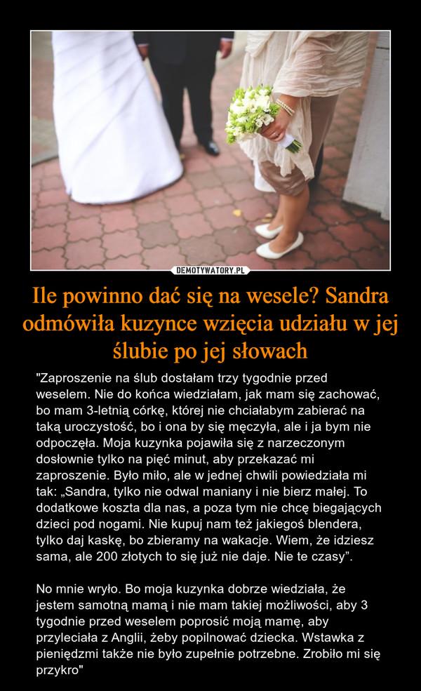 Ile Powinno Dać Się Na Wesele Sandra Odmówiła Kuzynce Wzięcia