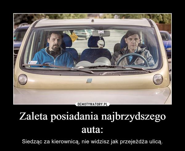 Zaleta posiadania najbrzydszego auta: – Siedząc za kierownicą, nie widzisz jak przejeżdża ulicą.