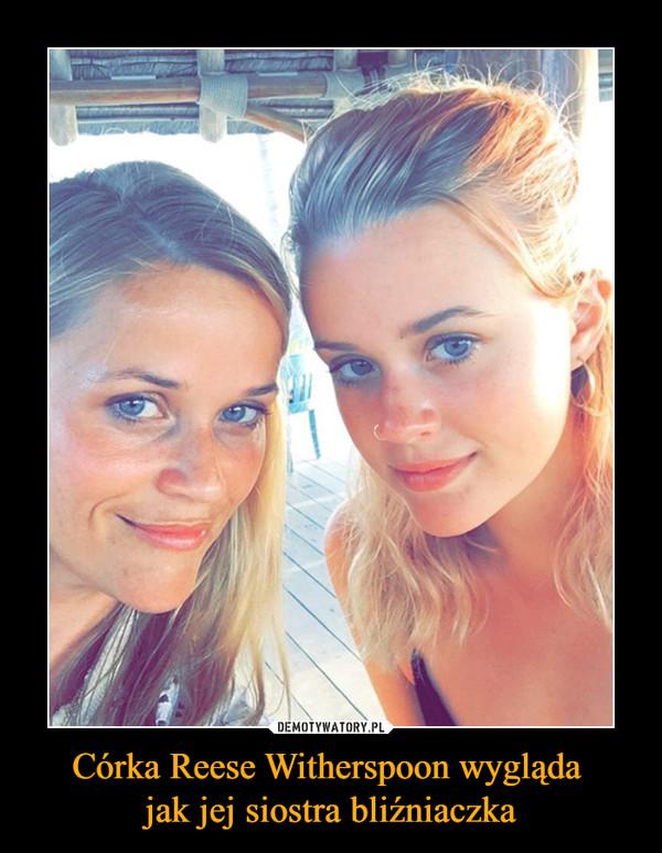 Córka Reese Witherspoon wygląda jak jej siostra bliźniaczka –