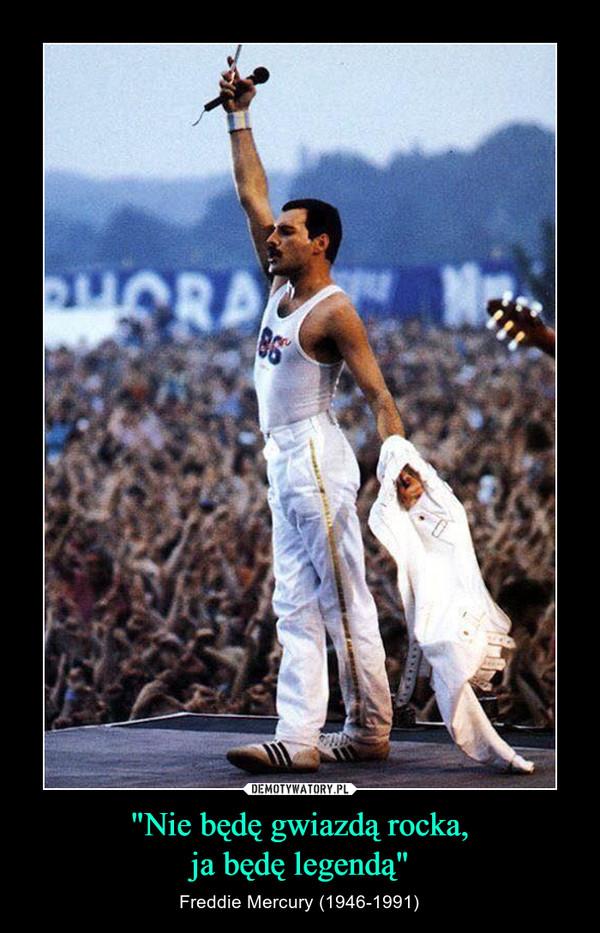 """""""Nie będę gwiazdą rocka,ja będę legendą"""" – Freddie Mercury (1946-1991)"""