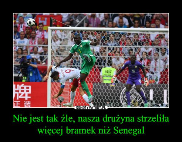 Nie jest tak źle, nasza drużyna strzeliła więcej bramek niż Senegal –