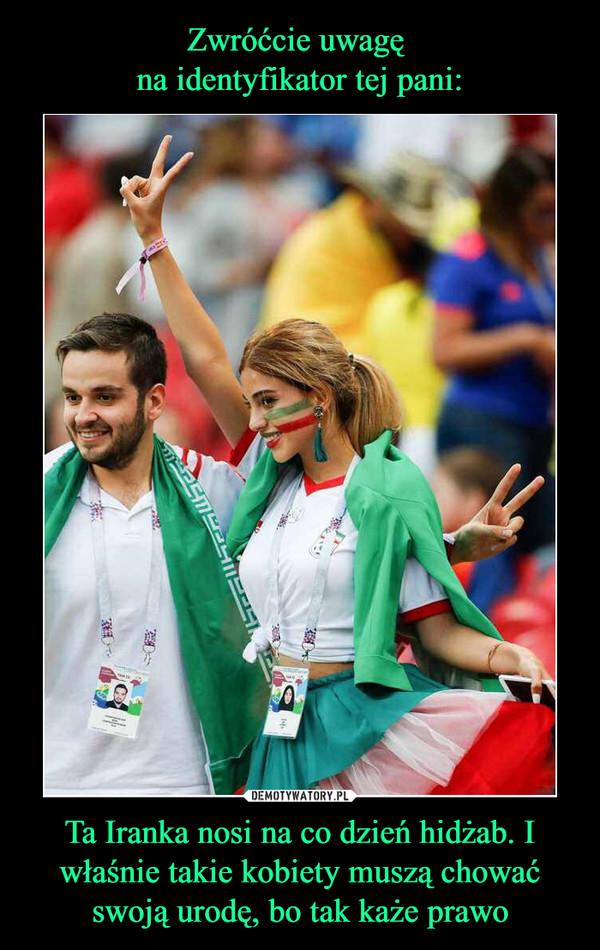 Ta Iranka nosi na co dzień hidżab. I właśnie takie kobiety muszą chować swoją urodę, bo tak każe prawo –