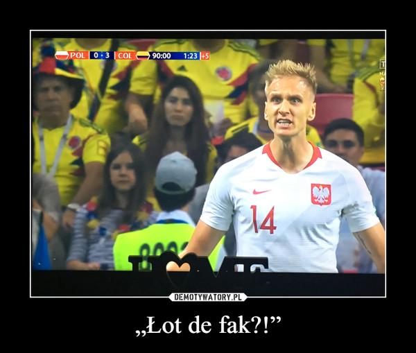 """Łot de fak?!"" –"