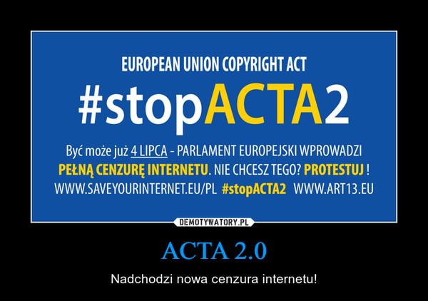 ACTA 2.0 – Nadchodzi nowa cenzura internetu!