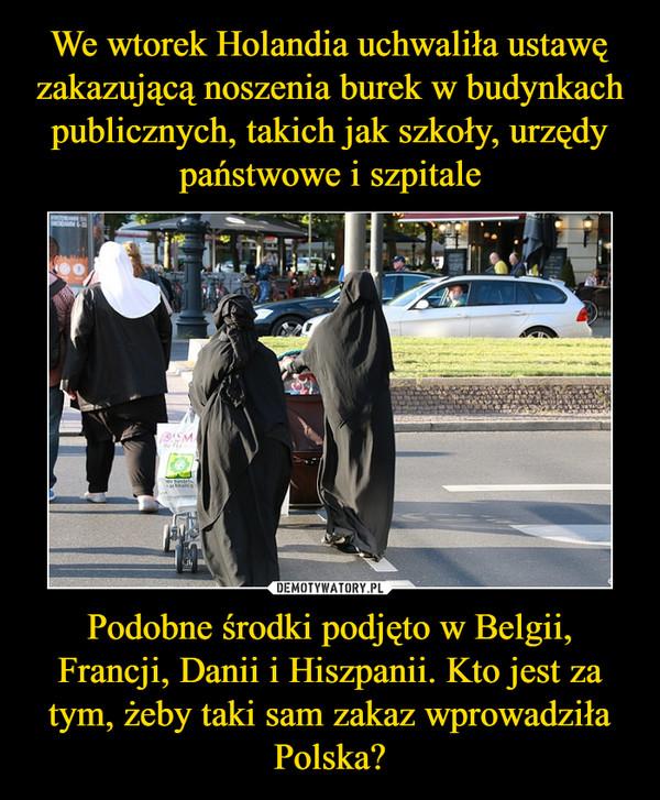 Podobne środki podjęto w Belgii, Francji, Danii i Hiszpanii. Kto jest za tym, żeby taki sam zakaz wprowadziła Polska? –