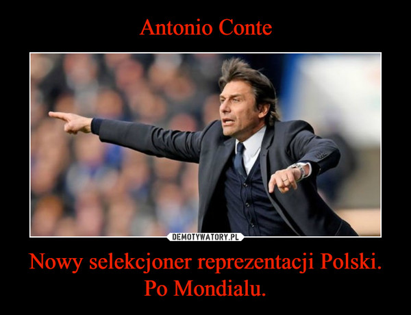 Nowy selekcjoner reprezentacji Polski.Po Mondialu. –