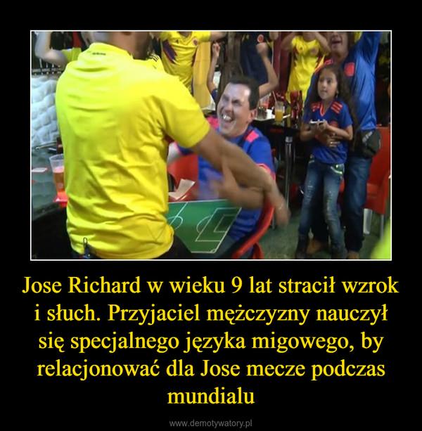 Jose Richard w wieku 9 lat stracił wzrok i słuch. Przyjaciel mężczyzny nauczył się specjalnego języka migowego, by relacjonować dla Jose mecze podczas mundialu –