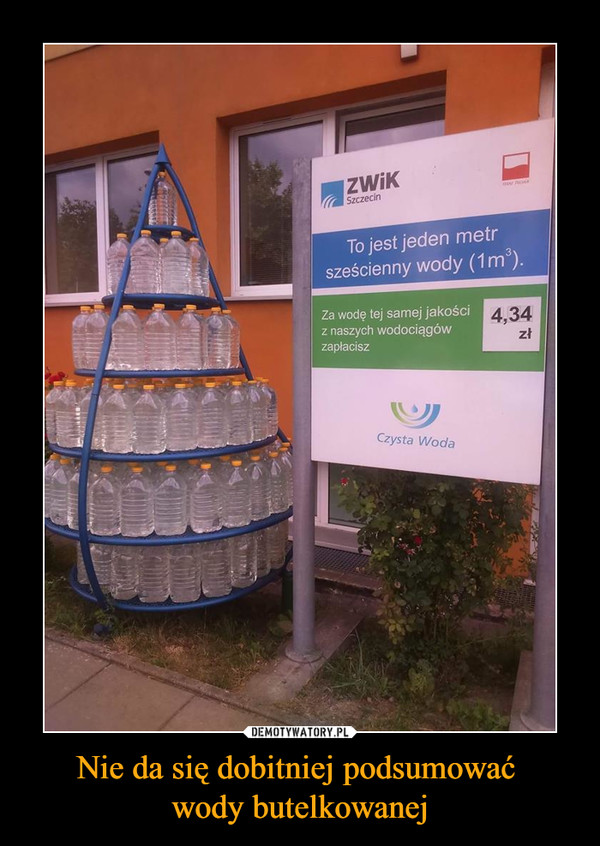 Nie da się dobitniej podsumować wody butelkowanej –