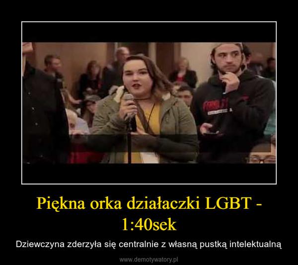 Piękna orka działaczki LGBT - 1:40sek – Dziewczyna zderzyła się centralnie z własną pustką intelektualną