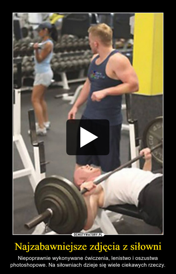Najzabawniejsze zdjęcia z siłowni – Niepoprawnie wykonywane ćwiczenia, lenistwo i oszustwa photoshopowe. Na siłowniach dzieje się wiele ciekawych rzeczy.