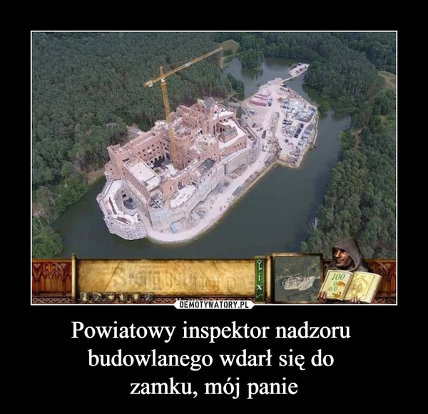 Powiatowy inspektor nadzoru budowlanego wdarł się do zamku, mój panie –