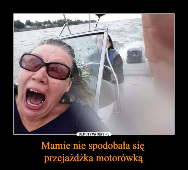 Mamie nie spodobała się przejażdżka motorówką –
