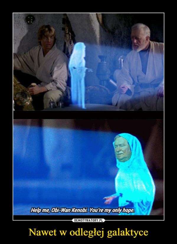 Nawet w odległej galaktyce –  Helm oe, Obi-Wan Kenobi. You're my only hope