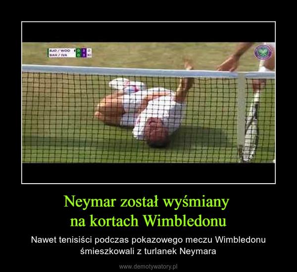 Neymar został wyśmiany na kortach Wimbledonu – Nawet tenisiści podczas pokazowego meczu Wimbledonu śmieszkowali z turlanek Neymara