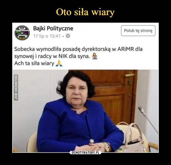 –  Bajki Polityczne Sobecka wymodliła posadę dyrektorską w ARiMR dla synowej i radcy w NIK dla syna. Ach ta siła wiary