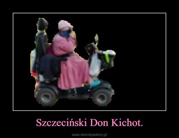 Szczeciński Don Kichot. –
