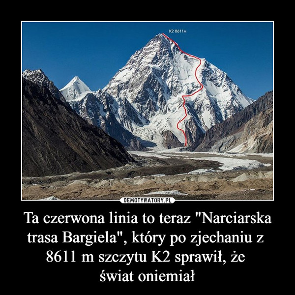 """Ta czerwona linia to teraz """"Narciarska trasa Bargiela"""", który po zjechaniu z  8611 m szczytu K2 sprawił, że świat oniemiał –"""