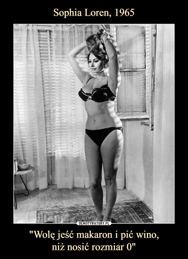 Sophia Loren 1965 Wolę Jeść Makaron I Pić Wino Niż Nosić