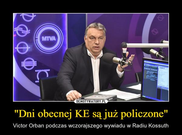 """""""Dni obecnej KE są już policzone"""" – Victor Orban podczas wczorajszego wywiadu w Radiu Kossuth"""