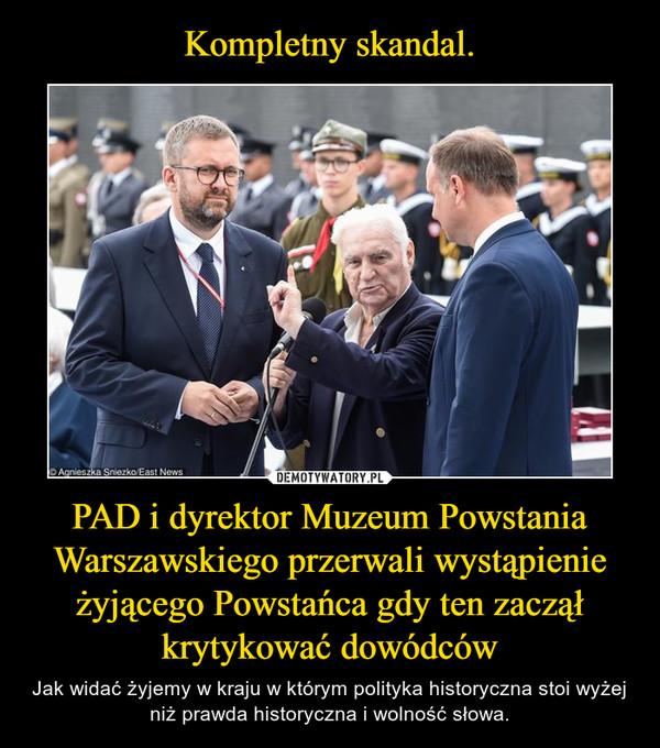 PAD i dyrektor Muzeum Powstania Warszawskiego przerwali wystąpienie żyjącego Powstańca gdy ten zaczął krytykować dowódców – Jak widać żyjemy w kraju w którym polityka historyczna stoi wyżej niż prawda historyczna i wolność słowa.