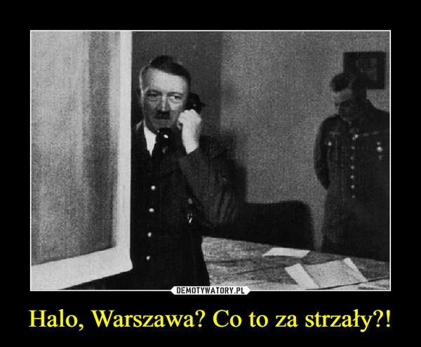 Halo, Warszawa? Co to za strzały?! –