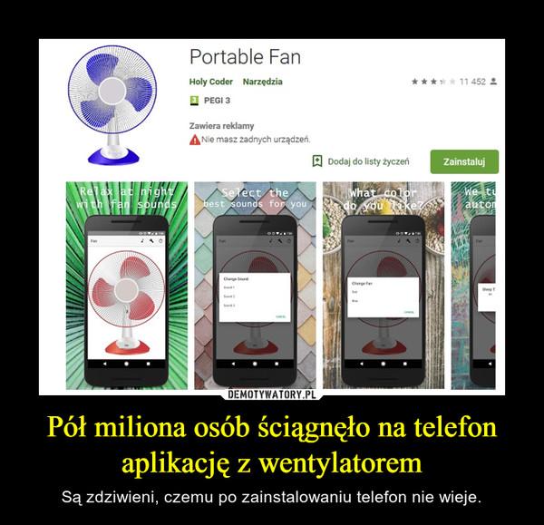 Pół miliona osób ściągnęło na telefon aplikację z wentylatorem – Są zdziwieni, czemu po zainstalowaniu telefon nie wieje.