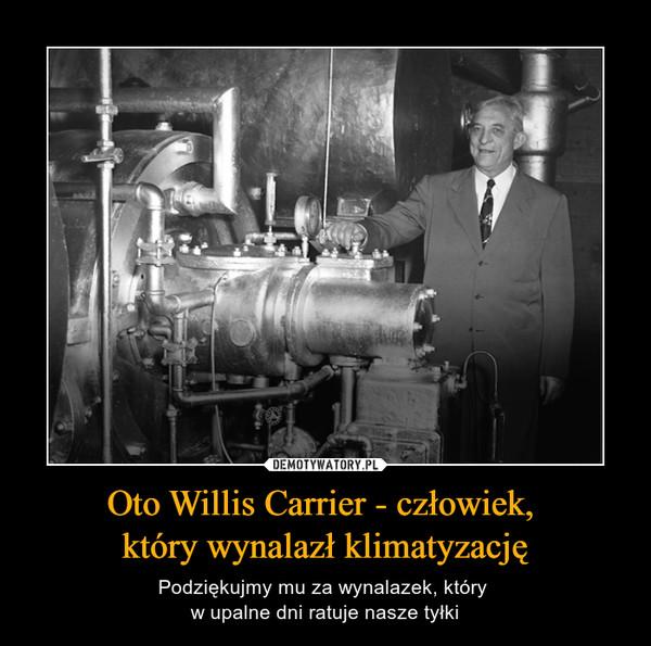 Oto Willis Carrier - człowiek, który wynalazł klimatyzację – Podziękujmy mu za wynalazek, który w upalne dni ratuje nasze tyłki