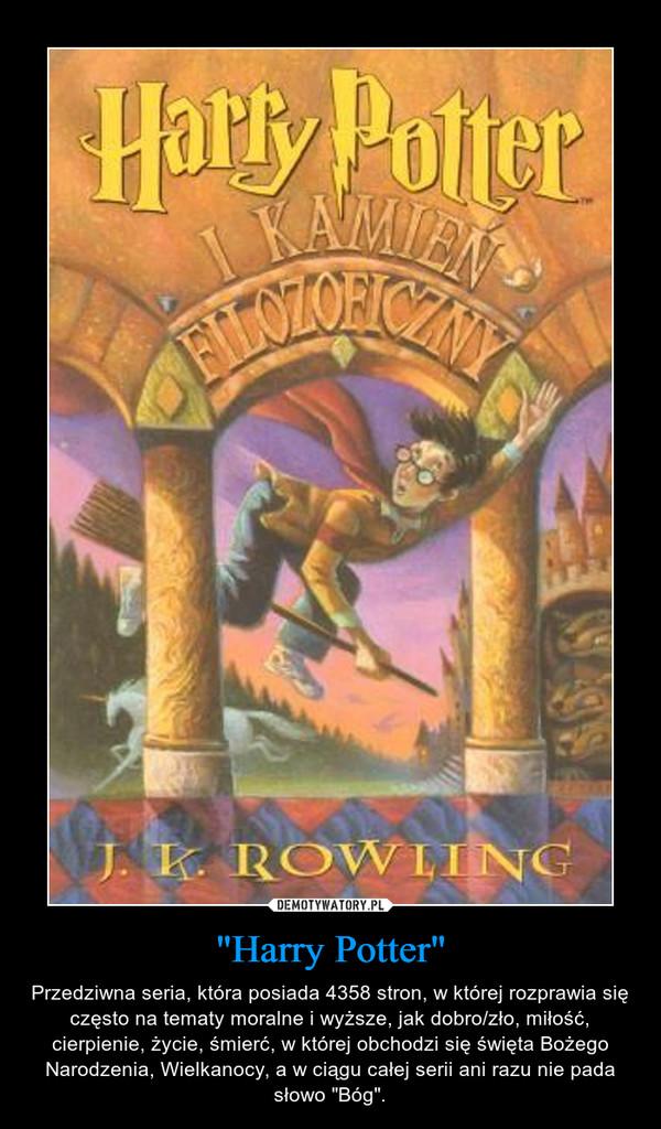 """""""Harry Potter"""" – Przedziwna seria, która posiada 4358 stron, w której rozprawia się często na tematy moralne i wyższe, jak dobro/zło, miłość, cierpienie, życie, śmierć, w której obchodzi się święta Bożego Narodzenia, Wielkanocy, a w ciągu całej serii ani razu nie pada słowo """"Bóg""""."""
