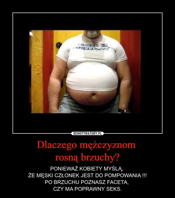 Dlaczego mężczyznom rosną brzuchy? – PONIEWAŻ KOBIETY MYŚLĄ, ŻE MĘSKI CZŁONEK JEST DO POMPOWANIA !!!PO BRZUCHU POZNASZ FACETA, CZY MA POPRAWNY SEKS.