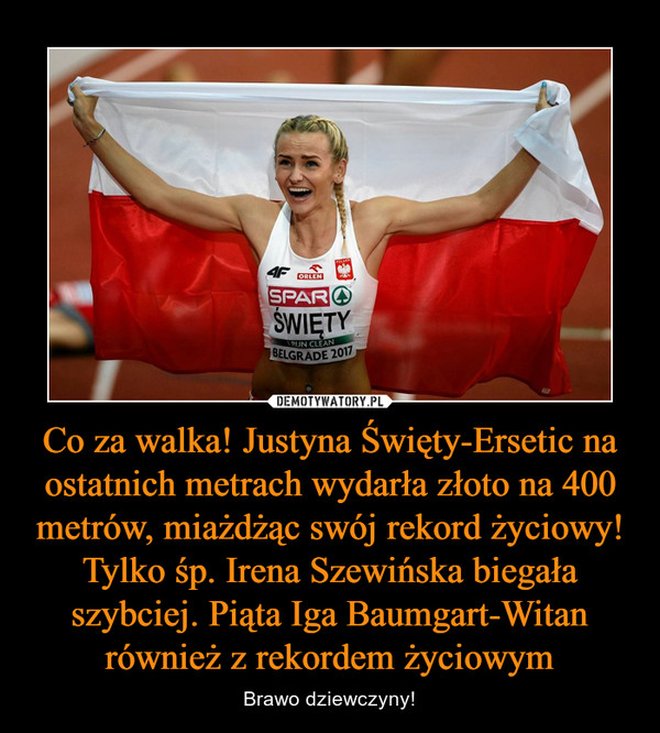 Co za walka! Justyna Święty-Ersetic na ostatnich metrach wydarła złoto na 400 metrów, miażdżąc swój rekord życiowy! Tylko śp. Irena Szewińska biegała szybciej. Piąta Iga Baumgart-Witan również z rekordem życiowym – Brawo dziewczyny!