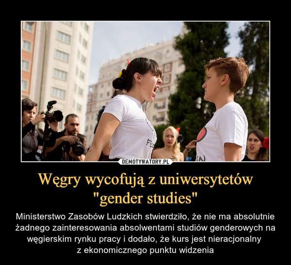 """Węgry wycofują z uniwersytetów """"gender studies"""" – Ministerstwo Zasobów Ludzkich stwierdziło, że nie ma absolutnie żadnego zainteresowania absolwentami studiów genderowych na węgierskim rynku pracy i dodało, że kurs jest nieracjonalny z ekonomicznego punktu widzenia"""